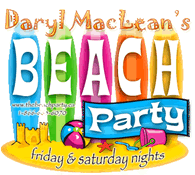 Daryl MacLean's Friday & Saturday Night Beach Party